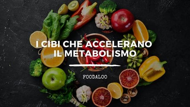 Scopri tutti i cibi che accelerano il meccanismo del metabolismo – Foodaloo