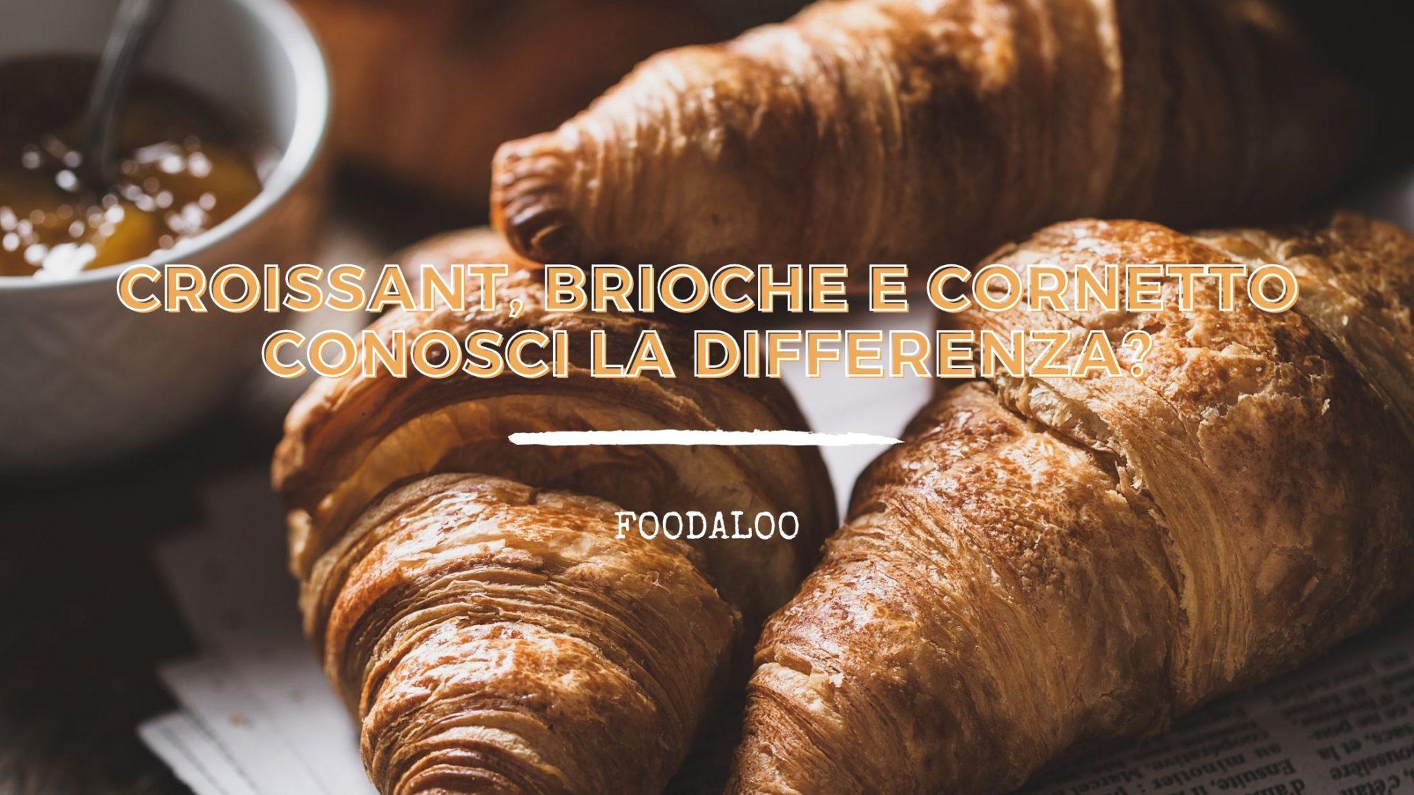 Brioche, Croissant e Cornetto la conosci la differenza?