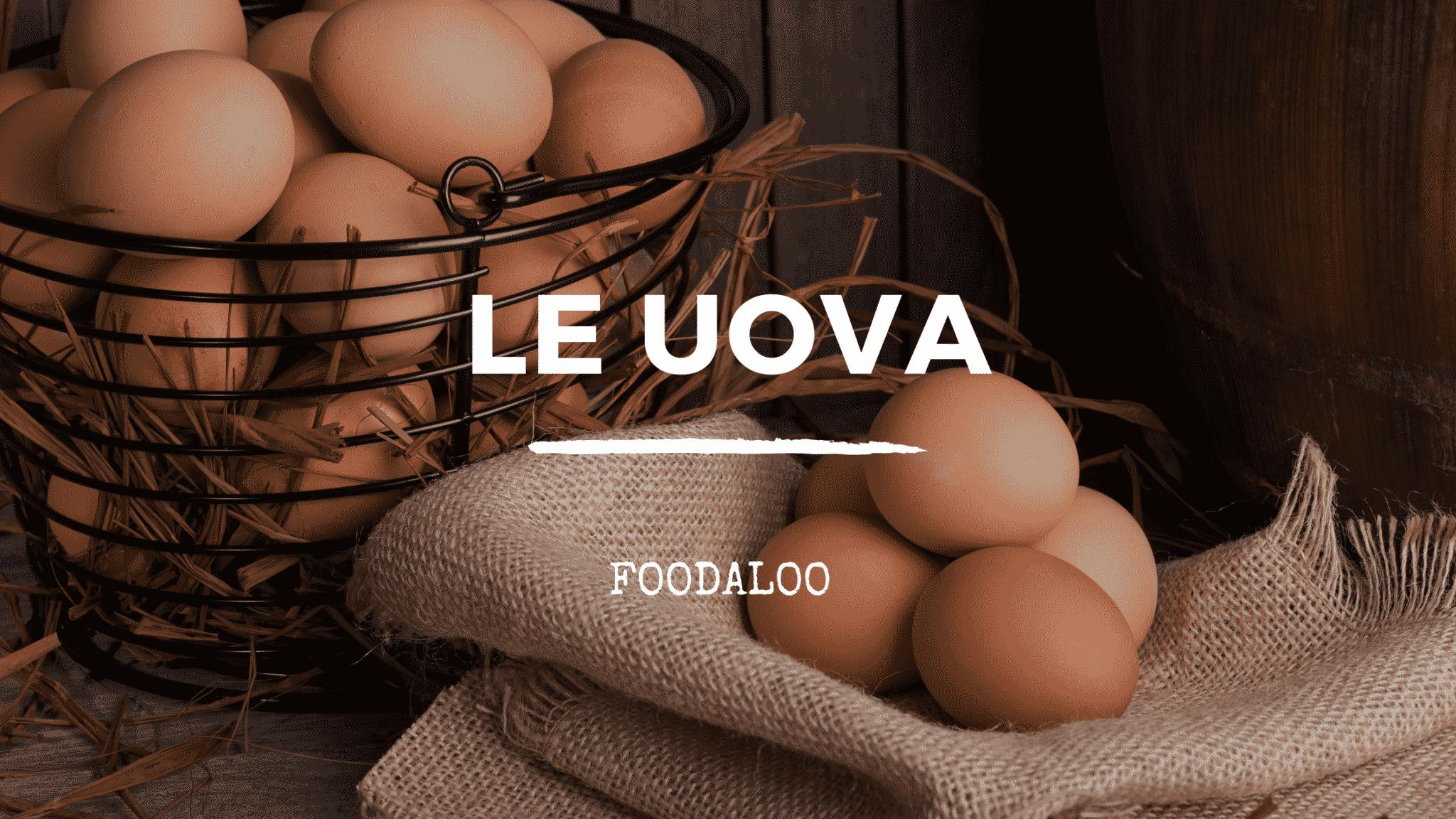 Uova: peculiarità, ricette e storia.